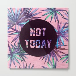 Not today - pink version Metal Print