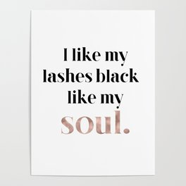 Rose gold beauty - I like my lashes black like my soul Poster
