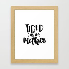 Tired As a Mother Framed Art Print