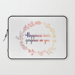 Happiness looks gorgeous on you Laptop Sleeve