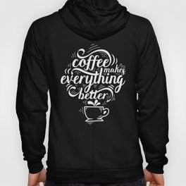 Coffee makes everything better funny text quote Hoody