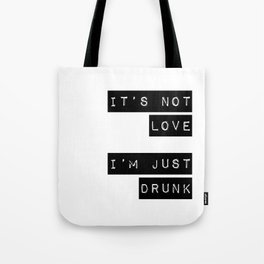 It's note love. I'm just Drunk Tote Bag