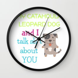 My Catahoula Leopard Dog And I Talk Sh t About You Wall Clock