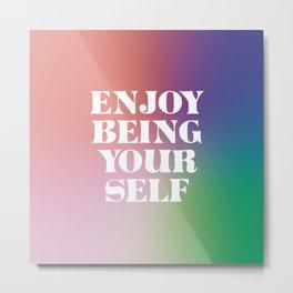 Enjoy Being Your Self Metal Print