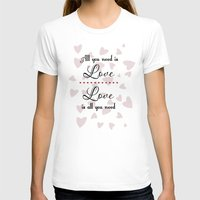 all you need is love T-shirts featuring All You Need Is Love by LLL Creations