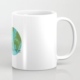 Earth Love It Or Leave It Coffee Mug