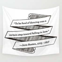 Jane Austen Quote: To be fond of dancing was a certain step toward falling in love Wall Tapestry