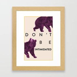Don't Be Intimidated Framed Art Print