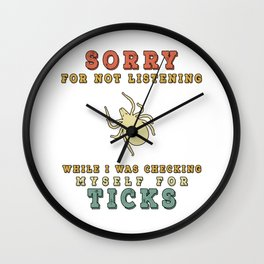 Lyme Disease Awareness - Sorry For Not Listening While Checking For Ticks Wall Clock