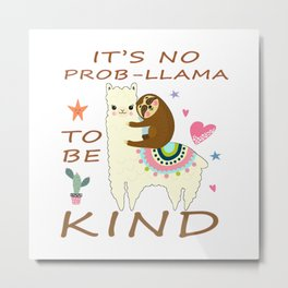 It's No Prob Llama To Be Kind Anti Bullying Awesome Gift T-Shirt T Metal Print