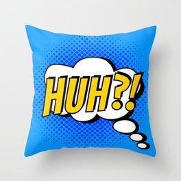Huh ?! Throw Pillow