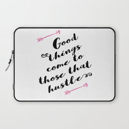 Good Things Come to those that Hustle Laptop Sleeve