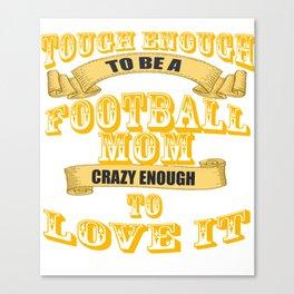 tough enough to be a football mom Canvas Print