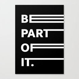 BE PART OF IT Canvas Print