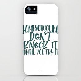 Homeschool Gift Ideas Homeschooling Don't Knock it Until You Try It Homeschooler iPhone Case