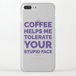 Coffee Helps Me Tolerate Your Stupid Face (Ultra Violet) Clear iPhone Case
