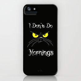 I don't do monings iPhone Case