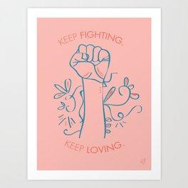 Keep Loving. Keep Fighting. Art Print