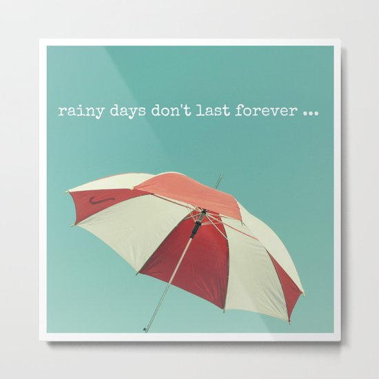 Rainy Days don't Last Forever Metal Print