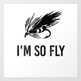 I'm So Fly Fishing Hook Flies Fisherman Gift Art Print