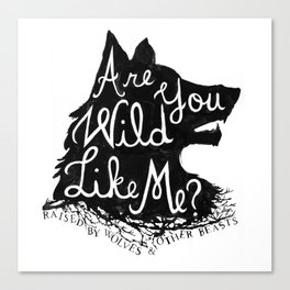 Are You Wild Like Me? Raised By Wolves And Other Beasts Canvas Print