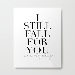 LOVE IS SWEET, I Still Fall For You Everyday,Gift For Her,Darling Gift,Love Art,Love Quote,Anniversa Metal Print