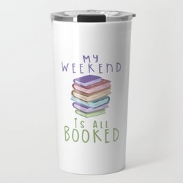 MY WEEKEND IS ALL BOOKED Travel Mug