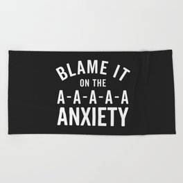 Blame It On Anxiety Funny Quote Beach Towel