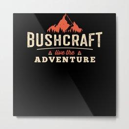 Live The Adventure - Bushcraft Survival Metal Print
