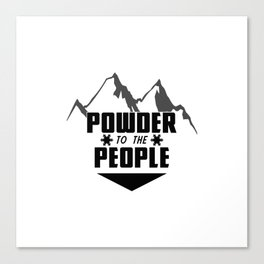 Powder to the people – skiing – snow boarder - mountains Canvas Print