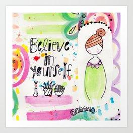 Believe in Yourself. Art Print