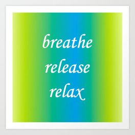 Breathe Release Relax. Motivational words. Positive words. Inspirational text Art Print