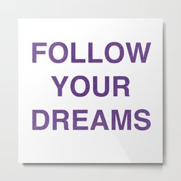 Follow Your Dreams! Metal Print