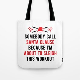 Somebody Call Santa Clause Because I'm About To Sleigh This Workout v2 Tote Bag