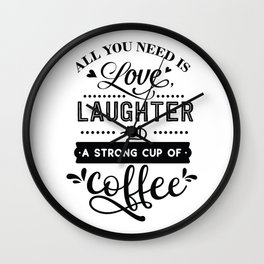 All you need is love laughter and a strong cup of coffee - Funny hand drawn quotes illustration. Funny humor. Life sayings. Wall Clock