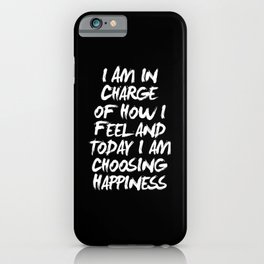 I Am in Charge of How I Feel and Today I Choose Happiness black and white home wall decor iPhone Case