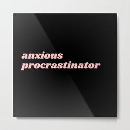 anxious procrastinator Metal Print
