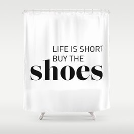 Life is short buy the shoes Shower Curtain