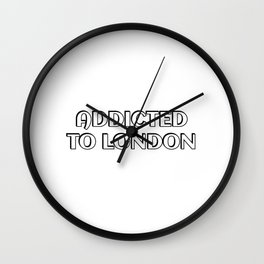 Addicted to London Wall Clock