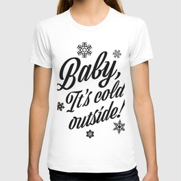 Baby, It's Cold Outside T-shirt