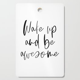Wake Up and Be Awesome, Inspirational Quote, Printable Art, Bedroom Decor Cutting Board
