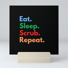 Eat. Sleep. Scrub. Repeat. Mini Art Print