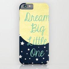 Dream Big Little One Slim Case iPhone 6s