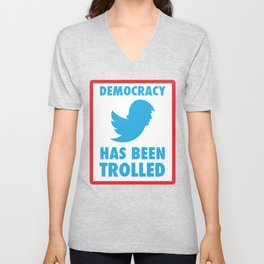 DEMOCRACY HAS BEEN TROLLED BY TRUMP TWITTER Unisex V-Neck