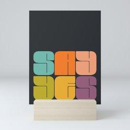 Say Yes retro vintage text, motivational type, modern, industrial decor Mini Art Print