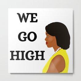 Michelle Obama We Go High Metal Print