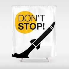 DON'T STOP! Shower Curtain