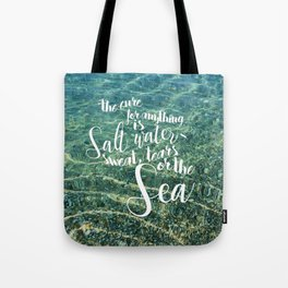 The cure for anything is salt water Tote Bag