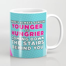 """Showgirls - Crystal """"There's Always Someone Younger & Hungrier"""" Coffee Mug"""