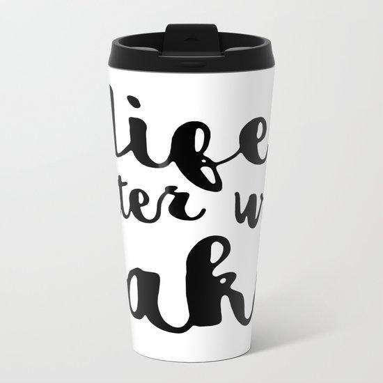 Life is better with cake Metal Travel Mug